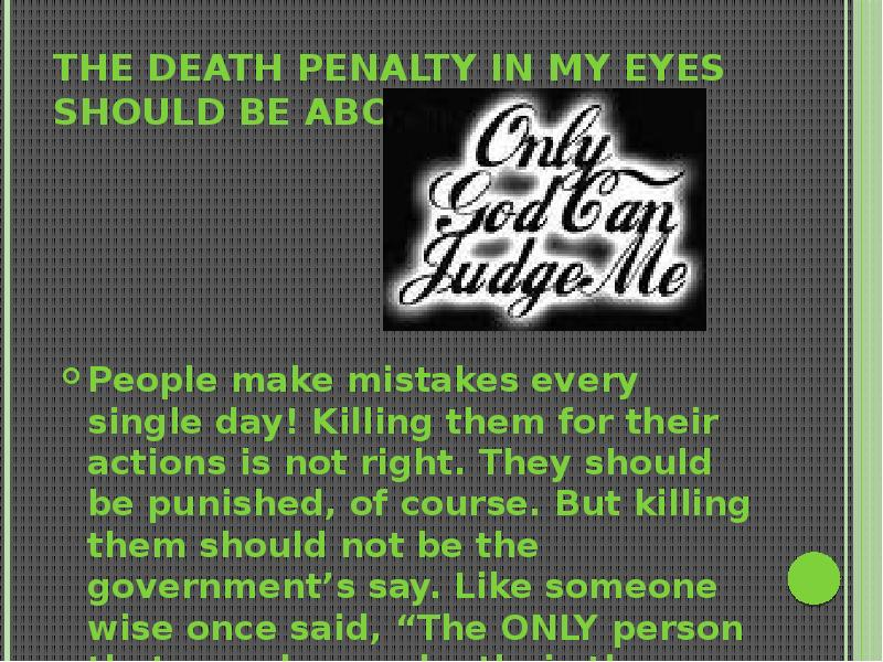 the death penalty should be abolished The first established death penalty laws date as far back as the eighteenth century bc in the code of king hammaurabi of babylon, which codified the death penalty.