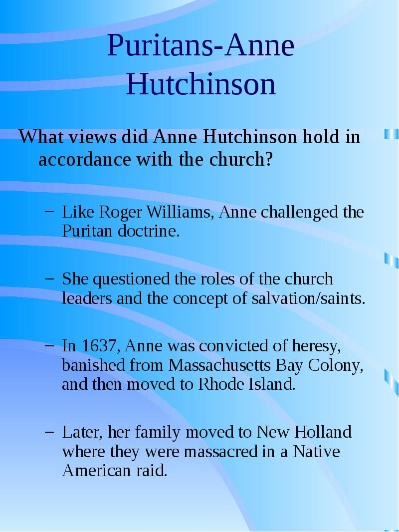 an introduction to the life of anne hutchinson a puritan from england The puritan religion was made up of people who wanted to purify the church of england these activists wanted to get rid the catholic parts that was still in the church, but the majority of england, saw the puritans as a threat to them, so they forced the puritans to retreat the puritans then came.