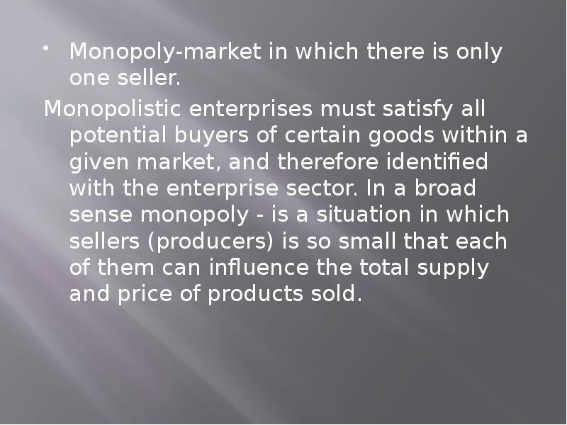 """monopoly is a situation in which """"under pure monopoly there is a single seller in the market the monopolist demand is market demand the monopolist is a price-maker pure monopoly suggests no substitute situation."""
