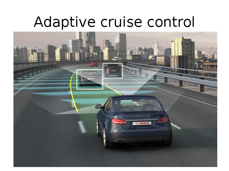 adaptive cruise control Adaptive cruise control can increase or decrease the car's speed to maintain a distance a driver sets advanced versions can stop the car in traffic jams.