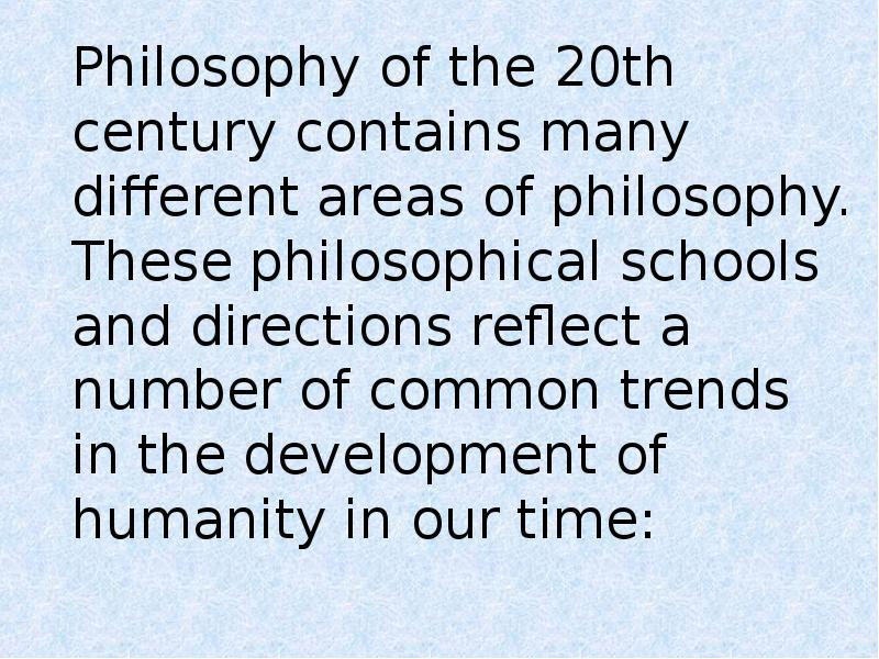 20th century philosophy 20th-century philosophy saw the development of a number of new philosophical schools—including logical positivism, analytic philosophy, phenomenology, existentialism, and poststructuralism.