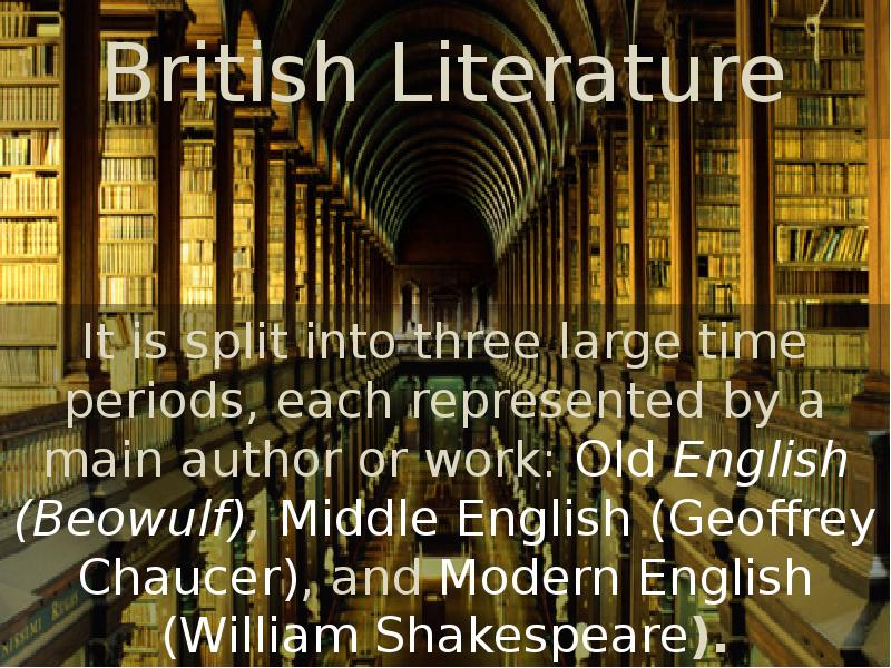 british literature She took courses in history and literature her education gave her an appreciation for great literature he's an expert in american literature the literature of the renaissance.