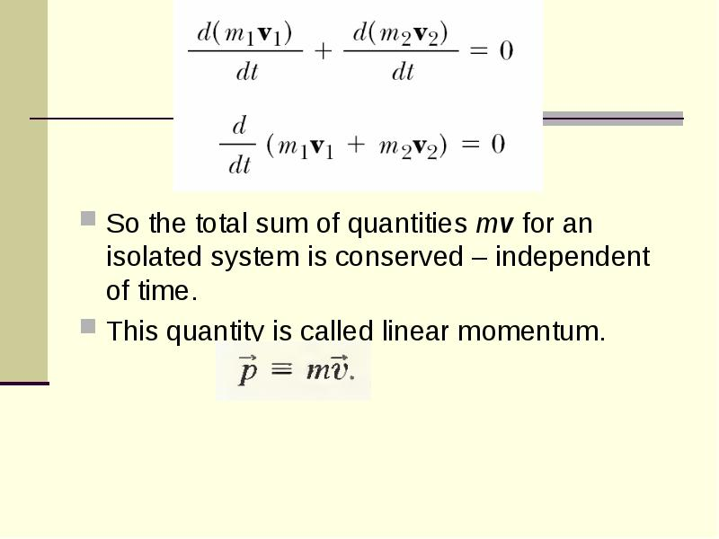 conservation of linear collision Video: conservation of linear momentum: formula and examples the law of conservation of momentum tells us that the amount of momentum for a system doesn't change.