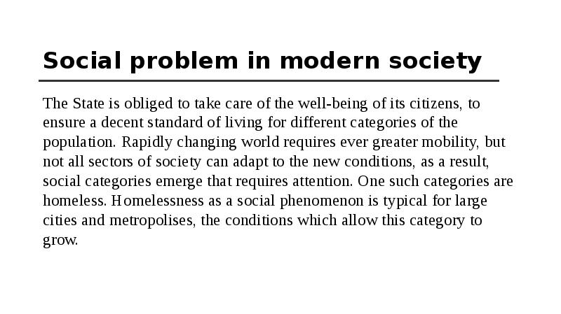 "social problem of homelessness The social problem of homelessness ""hobo, bum, vagrant and transient"" are all common names for people who find themselves having to cope with the problem of homelessness."