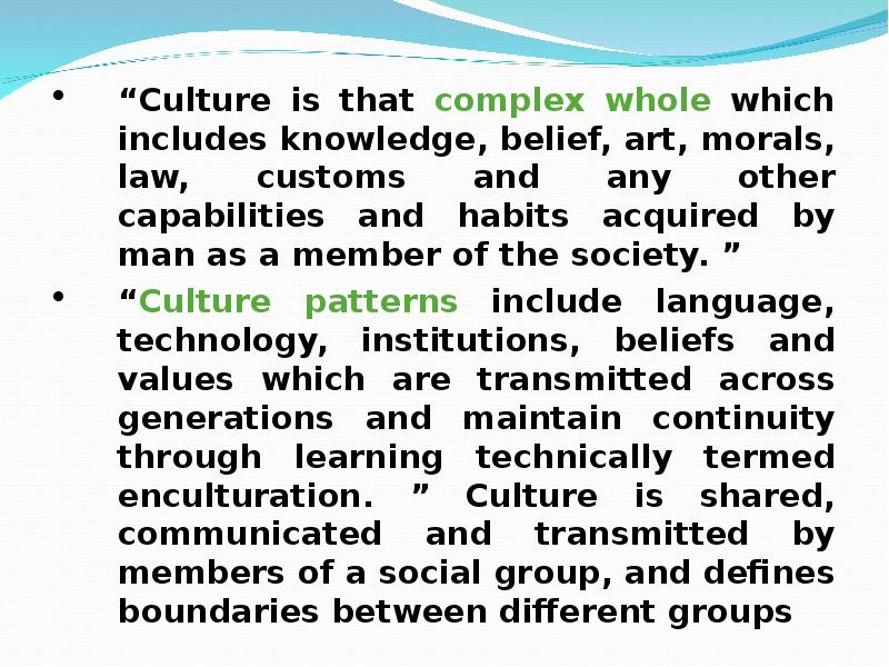 culture is a complex system of acquired Entist antonio damasio (2010) contends that our world, our environment, is so complex and so varied on the planet that social networks and cultures developed to regulate life so that we could survive.