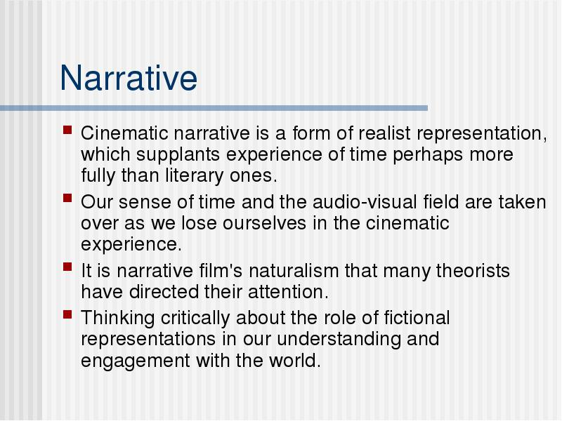 film form narrative Film analysis involves synthesis of various components of a film that include the narrative, film form, and style filmmakers ensure proper integration of these components in order to ensure that the product conveys their vision as well as the intended message.