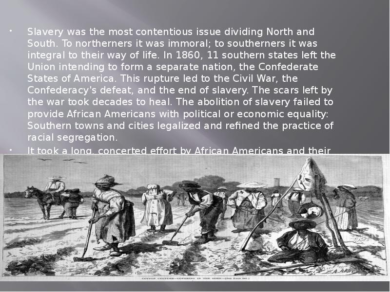 slavery in the north and south Best answer: slavery in the north and south (america) were similar in that black people could not vote and were treated as less than human they don't even get counted as one whole person they are only a.