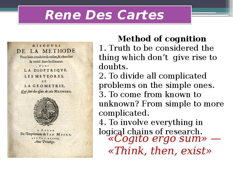exploring the epistemology of rene descartes and david hume René descartes offered a fundamental refutation of the new skepticism, contending that, by applying the skeptical hume's contemporary thomas reid hoped to rebut hume's skepticism by exposing it as the logical conclusion of the basic assumptions of modern philosophy from descartes onward.