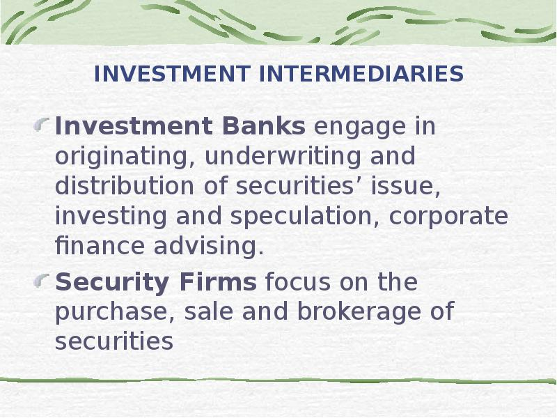 a summary of the three types of financial intermediaries investment bankers brokers and dealer Different types of brokers and their he serves as an intermediary between buyers and presenting investment database information for their clients via the.