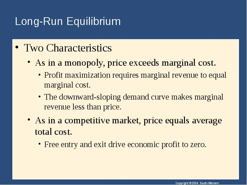 monopolist equilibrium with zero marginal cost In economics a monopoly is a firm that lacks any viable competition, and is the sole producer of the industry's product in a normal competitive situation, no firm can charge a price that is significantly higher than the marginal cost of producing (the last unit of) the product.