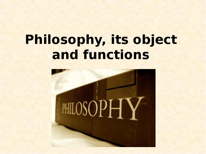 functions of philosophy 2 philosophy is intensely spiritual and has always emphasized the need for practical realization of truth philosophy is a comprehensive system of.