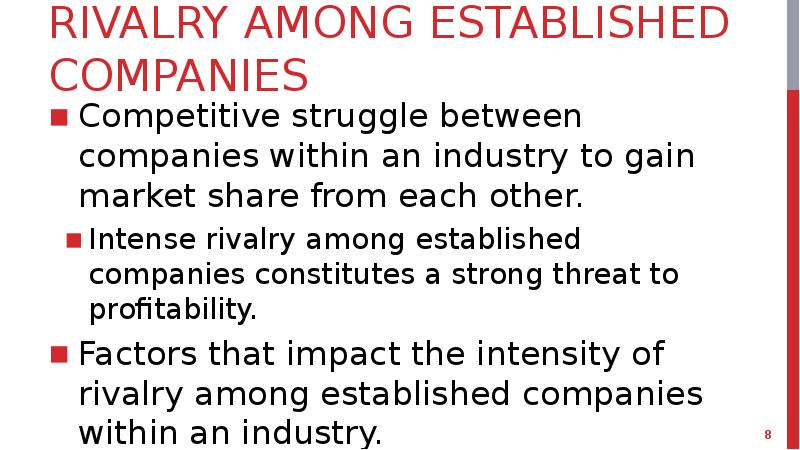 the rivalry among competing firms tends to be more intense