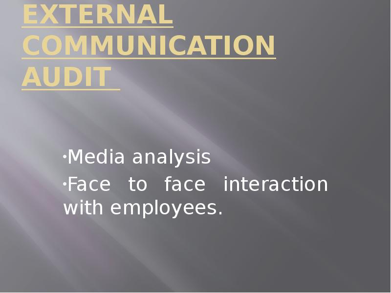 external communication audit The communications audit may be defined as the process whereby the communications within an organisation are analysed by an internal or external consultant, with a view to increasing organisational efficiency.