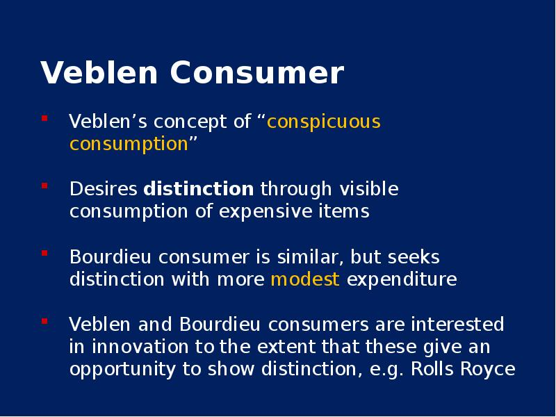 conspicuous consumption and consumer society Another major modern theorist of influence in the consumer society is thorstein veblen, his pioneering work on consumption, his famous concept of conspicuous consumptionbaudrillard not only usefully employs the notion of conspicuous consumption, but also spins off.