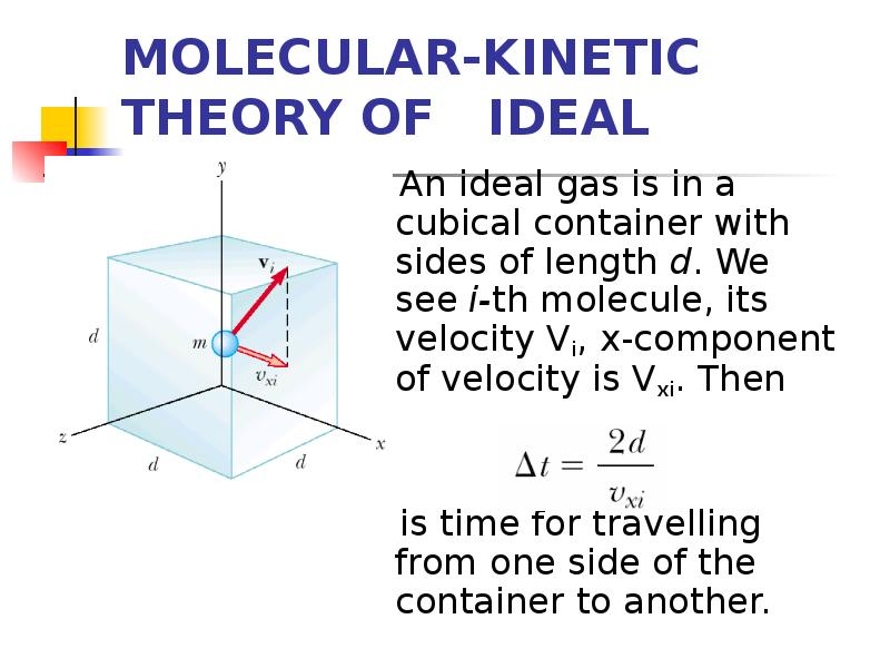 kinetic theory Kinetic theory or kinetic theory of gases attempts to explain overall properties of gases, such as pressure, temperature, or volume, by considering their molecular composition and motion.