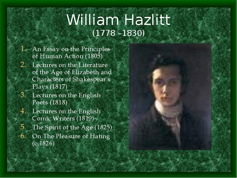 on the pleasure of hating william hazlitt essay William hazlitt's restored monument in st anne's churchyard, wardour street, soho, london, will be unveiled by michael foot at 1pm on thursday, april 10 - the 225th anniversary of hazlitt's birth.