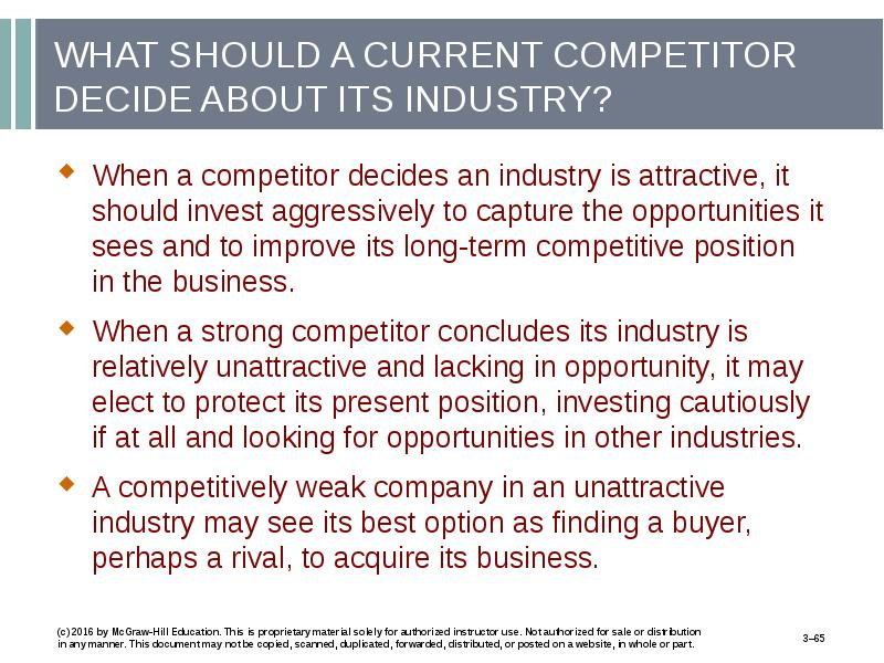 is the industry attractive and what Industry rivalry usually takes the form of jockeying for position using various tactics (for example, price competition, advertising battles, product introductions) this rivalry tends to increase in intensity when companies either feel competitive pressure or see an opportunity to improve their.