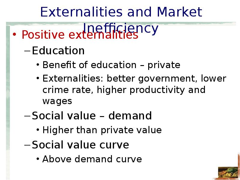 the externalities of public education Subsidies for positive externalities subsidies involve the government paying part of the cost to the firm this reduces the price of the good and should encourage more consumption a subsidy shifts the supply curve to the right and can be justified for goods which offer benefits to the rest of society.
