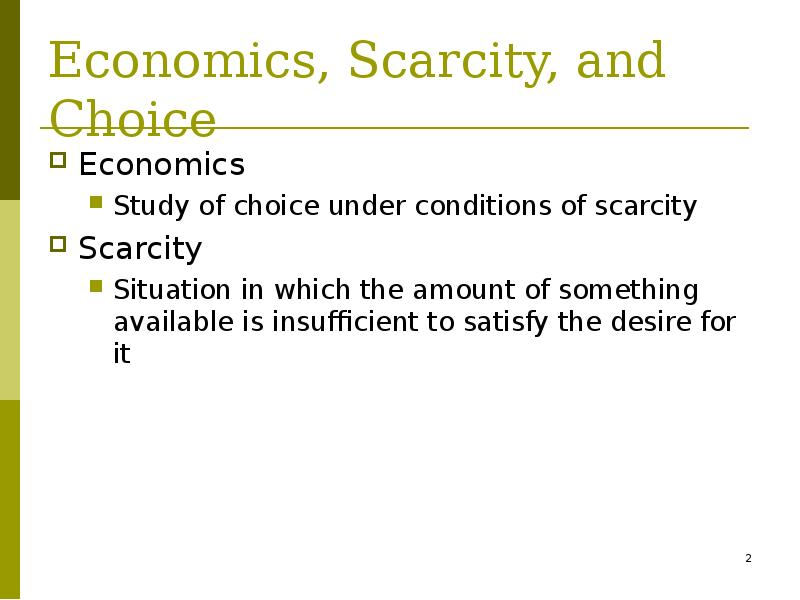 a study on economics and scarcity Scarcity - limited resources  economics - the study of production, distribution, and consumption of goods and services  production possibility frontier (ppf) - a.