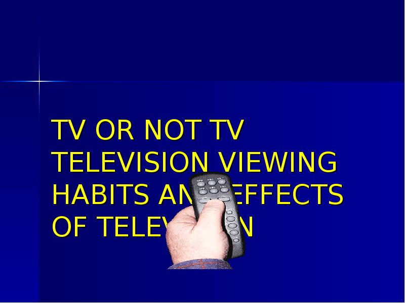 "effects of television on study habits ""the effect of study habits on the academic performance school year 2008-2009"" by christian k bagongon the effects of."