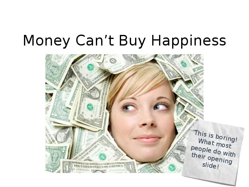 money cant buy hapiness Studies say it's true to some extent—but chances are you aren't getting the most bang for your buck.