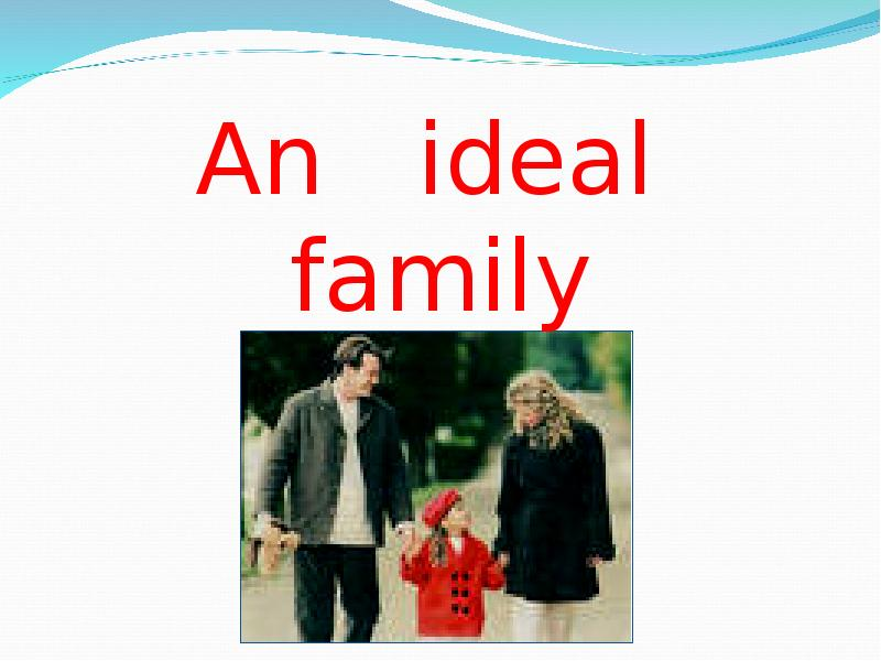 an ideal family analysis The american family life magazine, november 1999by stephanie coontz new research about an old institution challenges the conventional wisdom that the family today is worse off than in the past.
