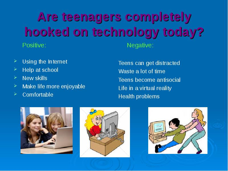 teenagers today are hooked on technology Technology can be a protective factor if used properly, and educators can play a role in student technology addiction prevention by showing students the benefits to be gained from a healthy, balanced approach to technology use.